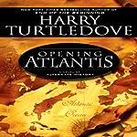 Opening Atlantis: A Novel of Alternate History | Harry Turtledove