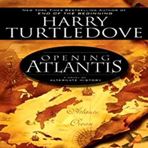 Opening Atlantis: A Novel of Alternate History | [Harry Turtledove]
