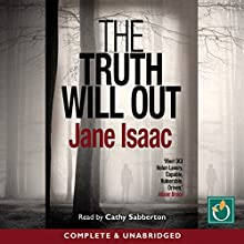 The Truth Will Out (       UNABRIDGED) by Jane Isaac Narrated by Cathy Sabberton