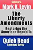 Summary: Mark R. Levin The Liberty Amendments: Restoring the American Republic