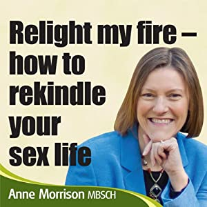 Relight My Fire: How to Rekindle Your Sex Life | [Anne Morrison]