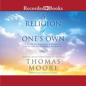 A Religion of One's Own: A Guide to Creating a Personal Spirituality in a Secular World | [Thomas Moore]