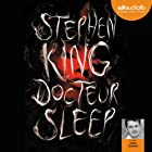 Docteur Sleep (       UNABRIDGED) by Stephen King Narrated by Julien Chatelet
