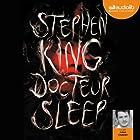 Docteur Sleep (       Version intégrale) Auteur(s) : Stephen King Narrateur(s) : Julien Chatelet