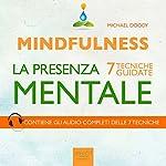 Mindfulness. La presenza mentale [Mindfulness. The Mental Presence]: 7 tecniche guidate [7 Guided Skills] | Michael Doody