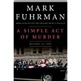 A Simple Act of Murder: November 22, 1963by Mark Fuhrman