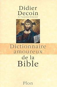 Dictionnaire amoureux de la Bible par Didier Decoin