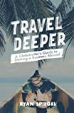 Travel Deeper: A Globetrotters Guide to Starting a Business Abroad