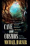 Cave and Cosmos: Shamanic Encounters with Another Reality (1583945466) by Harner, Michael