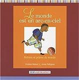 echange, troc Ghislain Bédard, Annie Pettigrew, Josée Bisaillon - Le monde est un arc-en-ciel : Poèmes et prières du monde