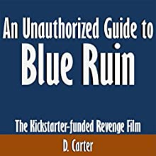 An Unauthorized Guide to Blue Ruin: The Kickstarter-Funded Revenge Film (       UNABRIDGED) by D. Carter Narrated by Scott Clem