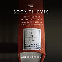The Book Thieves: The Nazi Looting of Europe's Libraries and the Race to Return a Literary Inheritance Audiobook by Anders Rydell Narrated by Kaleo Griffith