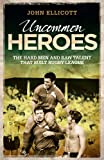 Uncommon Heroes: The Hard Men and Raw Talent That Built Rugby League