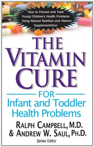 The Vitamin Cure for Infant and Toddler Health Problems written by Ralph Campbell