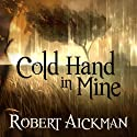 Cold Hand in Mine (       UNABRIDGED) by Robert Aickman Narrated by Reece Shearsmith