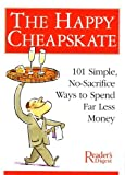 The Happy Cheapskate: 101 Simple, No-Sacrifice Ways to Spend Far Less Money (001183580X) by Reader's Digest