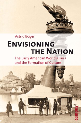 Envisioning the Nation: The Early American World's Fairs and the Formation of Culture