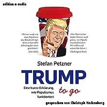Trump to go: Eine kurze Erklärung, wie Populismus funktioniert Hörbuch von Stefan Petzner Gesprochen von: Christoph Hackenberg