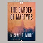 The Garden of Martyrs | Michael C. White
