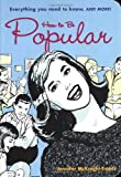 img - for How to Be Popular: Everything You Need to Know, and More! book / textbook / text book