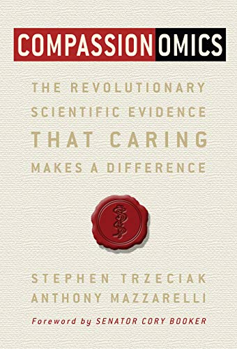 Compassionomics The Revolutionary Scientific Evidence that Caring Makes a Difference [Stephen Trzeciak - Anthony Mazzarelli] (Tapa Blanda)