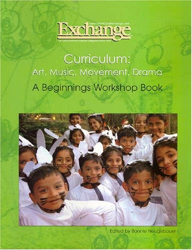 Curriculum: Art, Music, Movement, Drama - A Beginnings Workshop Book