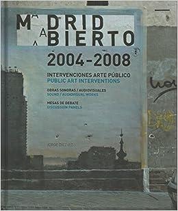 Madrid abierto 2004-2008 : intervenciones arte público