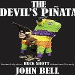 The Devil's Pinata: A Mercifully Short Buck Shott Comedy Adventure | John Bell