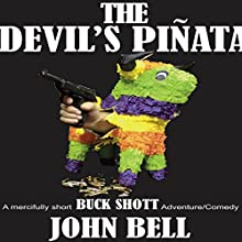 The Devil's Pinata: A Mercifully Short Buck Shott Comedy Adventure (       UNABRIDGED) by John Bell Narrated by John Bell