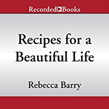 Recipes for a Beautiful Life: A Memoir in Stories (       UNABRIDGED) by Rebecca Barry Narrated by Kyra Miller