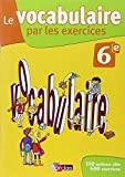 Le vocabulaire par les exercices 6e  Cahier d'exercices