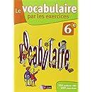 Le vocabulaire par les exercices 6e  Cahier d'exercices