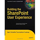 Building the SharePoint User Experience: Understanding and Implementing SharePoint Design Principles (Expert's Voice in Sharepoint)by Bjørn Furuknap