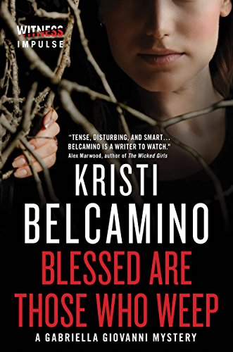 A horrific crime scene with only one survivor—a baby found crawling between the dead bodies… Now, San Francisco Bay Area reporter Gabriella Giovanni is determined to hunt down the killer  Kristi Belcamino's tense mystery BLESSED ARE THOSE WHO WEEP
