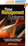 Time Management Systems: 3 Simple Time Management Systems For Busy People