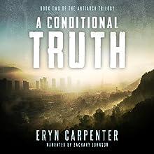 A Conditional Truth: The Antiarch Trilogy, Book 2 | Livre audio Auteur(s) : Eryn Carpenter Narrateur(s) : Zachary Johnson
