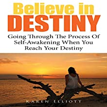 Believe in Destiny: Going Through the Process of Self-Awakening When You Reach Your Destiny (       UNABRIDGED) by Karen Elliott Narrated by Yael Maritz