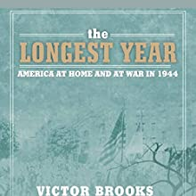 Longest Year: America at War and at Home in 1944 (       UNABRIDGED) by Victor Brooks Narrated by Travis Smith