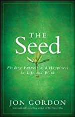The Seed: Finding Purpose and Happiness in Life and Work