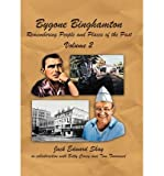 img - for { [ BYGONE BINGHAMTON: REMEMBERING PEOPLE AND PLACES OF THE PAST VOLUME TWO ] } Shay, Jack Edward ( AUTHOR ) Jun-01-2012 Hardcover book / textbook / text book