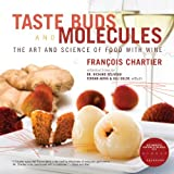 Taste Buds and Molecules: The Art and Science of Food With Wine ~ Francois Chartier
