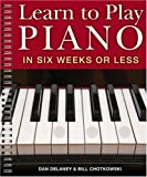 img - for Learn to Play Piano in Six Weeks or Less by Delaney, Dan, Chotkowski, William (2009) Spiral-bound book / textbook / text book
