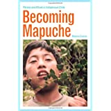 Becoming Mapuche: Person and Ritual in Indigenous Chileby Magnus Course