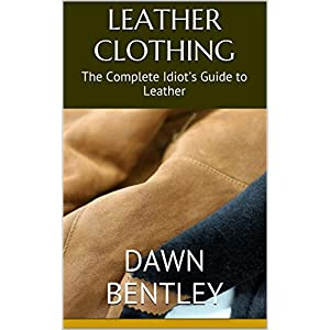 Leather Clothing: The Complete Idiot's Guide to Leather