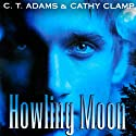 Howling Moon (       UNABRIDGED) by C.T. Adams, Kathy Clamp Narrated by Adam Epstein