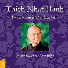 Im Hier und Jetzt zuhause sein Hörbuch von Thich Nhat Hanh Gesprochen von: Hans-Peter Bögel