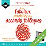 Les fabuleux pouvoirs des accords toltèques : Vivre ses accords au quotidien | Patrice Ras