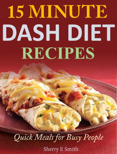 15 Minute Dash Diet Recipes: Quick Meals for Busy People by Sherry E Smith