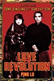 Ping Lu Love and Revolution A Novel About Song Qingling And Sun Yatsen: A Novel About Song Qingling and Sun Yat-sen (Modern Chinese Literature from Taiwan)