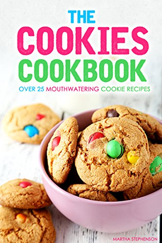 The Cookies Cookbook: Over 25 Mouthwatering Cookie Recipes by Martha Stephenson